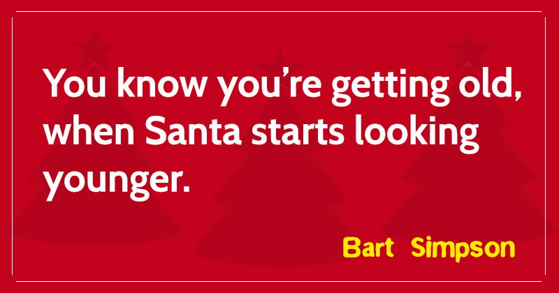 You know you're getting old, when Santa starts getting younger