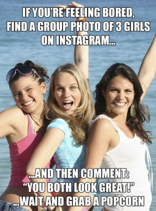 """Funny boredom meme: If you're feeling bored while staying at home, find a group photo of 3 girls among your friends and comment """"You both look great""""."""