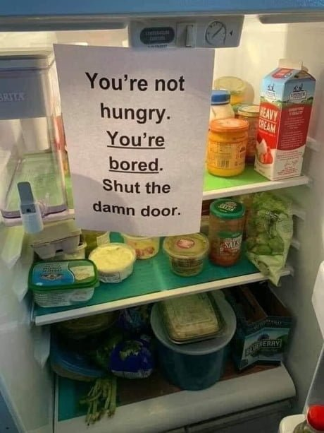 Funny Signs You're not hungry. You're bored. Shut the damn door.