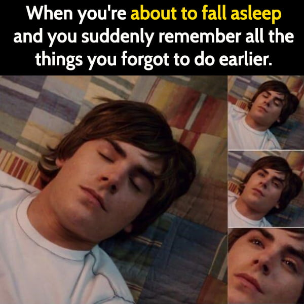 Funny meme June When you're about to fall asleep and you suddenly remember all the things you forgot to do earlier.