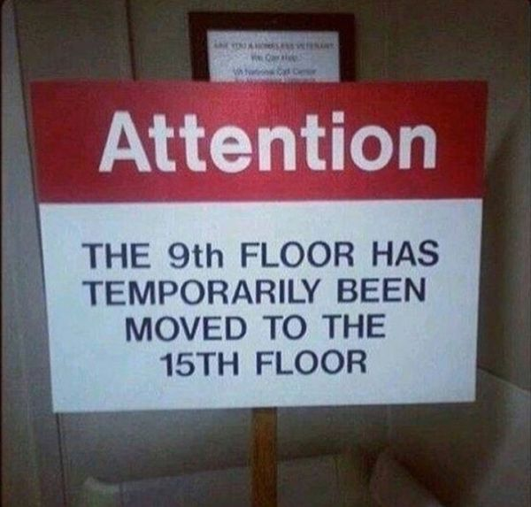 Funny sign attention the 9th floor has temporarily been moved to the 15th floor