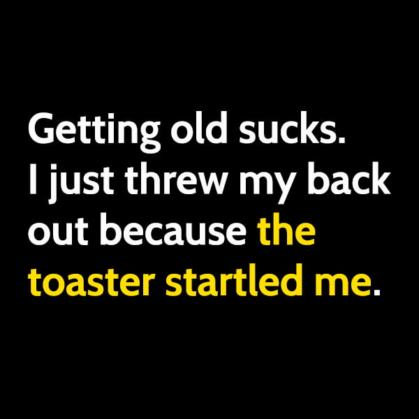 Funny meme June Getting old sucks big time. I just threw my back out because the toaster startled me.