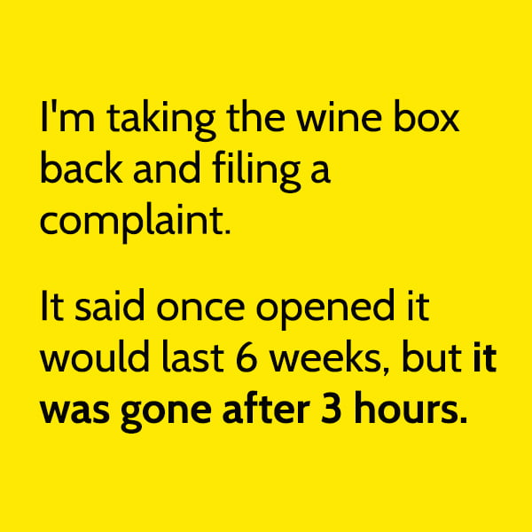 Funny meme June I'm taking the wine box back and filing a complaint. It said once opened it would last 6 weeks, but it was gone after 3 hours.