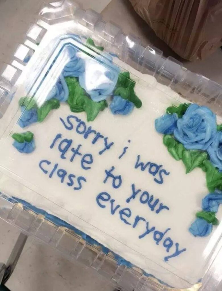 funny apology cake sorry I was late to your class everyday